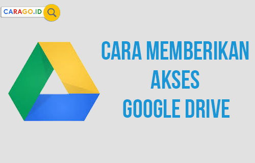 8 Cara Memberikan Akses Google Drive Ke Orang Lain 2021 Carago