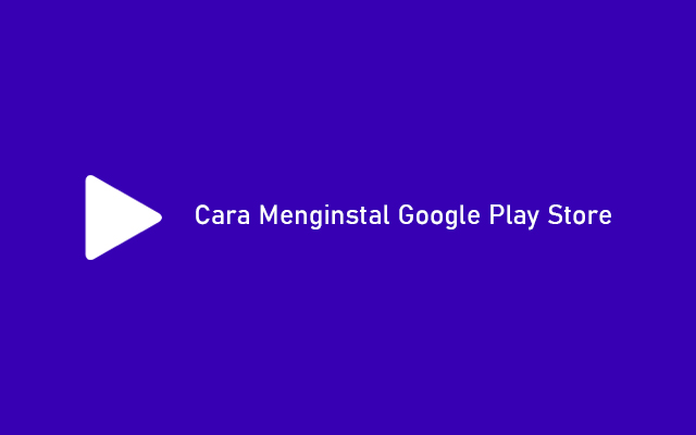 Cara Menginstal Google Play Store