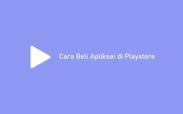 Panduan Cara Beli Aplikasi di Playstore
