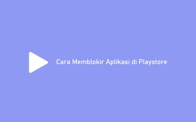 Cara Membokir Aplikasi di Playstore