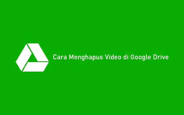 Cara Mengahpus Video di Google Drive