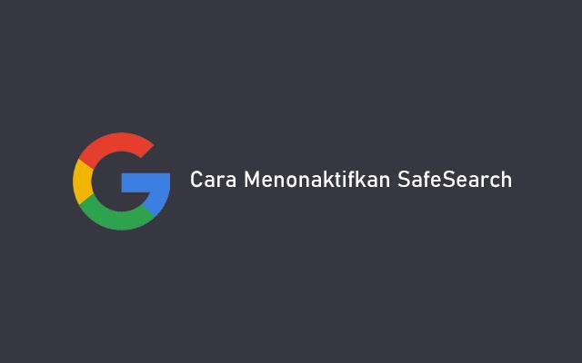 Cara Menonaktifkan Safesearch