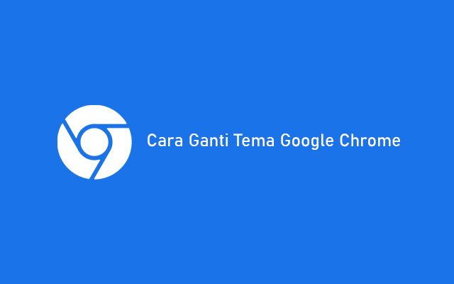 Cara Ganti Tema Google Chrome PC Terbaru