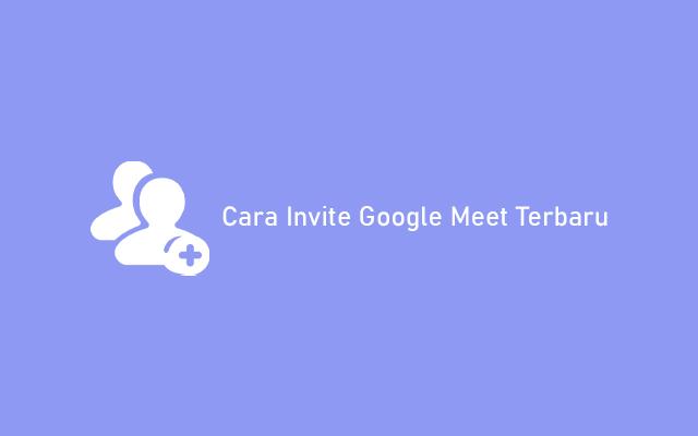 Cara Invite Google Meet Paling Mudah dan Cepat