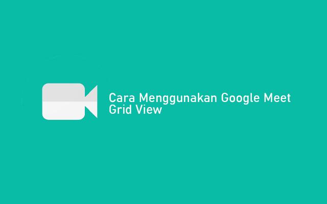 Cara Menggunakan Google Meet Grid View