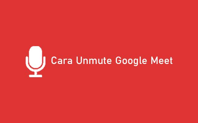 Cara Unmute Google Meet