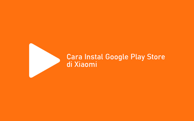 Cara Instal Google Play Store di Xiaomi Rom China