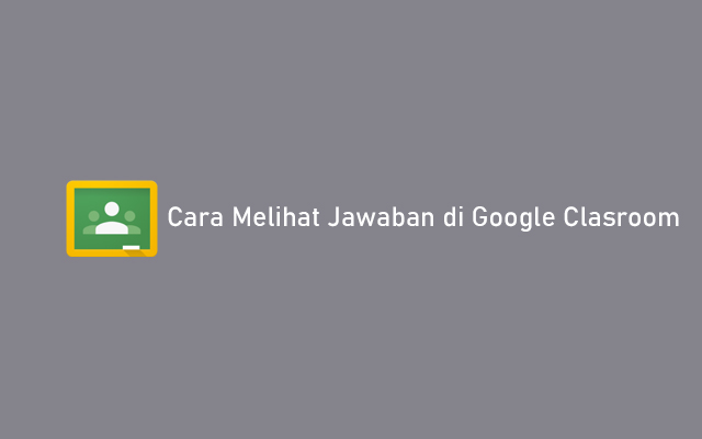 Cara Melihat Jawaban di Google Classroom