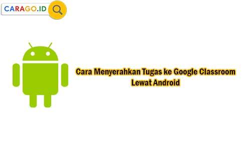 Cara Menyerahkan Tugas ke Google Classroom Lewat Android