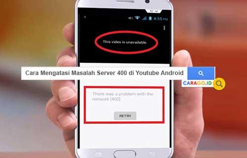 Cara Mengatasi Masalah Server 400 di Youtube Android