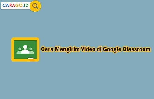 Cara Mengirim Video di Google Classroom