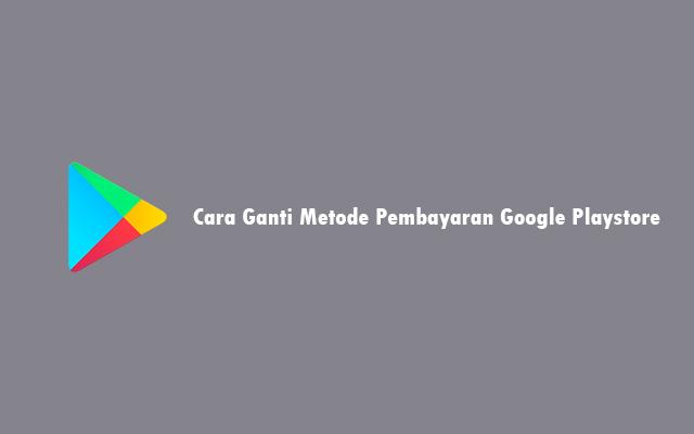 Cara Ganti Metode Pembayaran Google Playstore