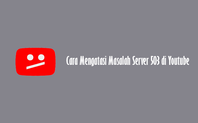 Cara Mengatasi Masalah Server 503 di Youtube