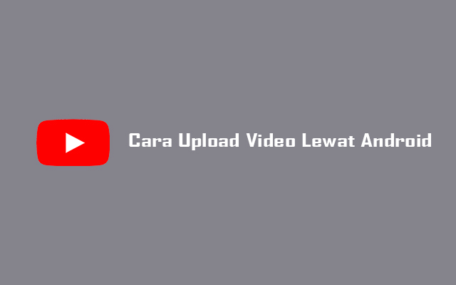 Upload Video Youtube Lewat Android