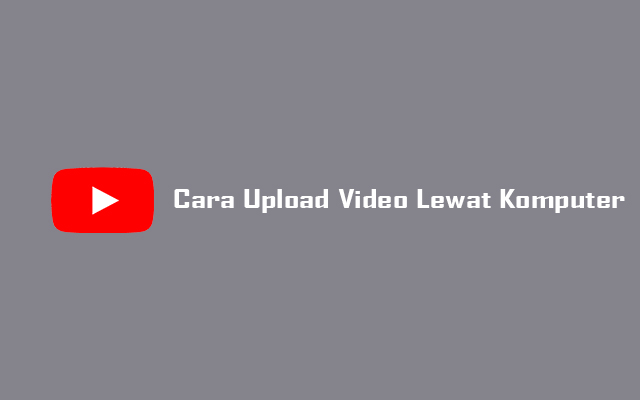 Upload Video Youtube Lewat Komputer
