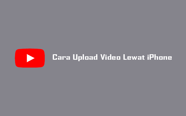 Upload Video Youtube Lewat iPhone