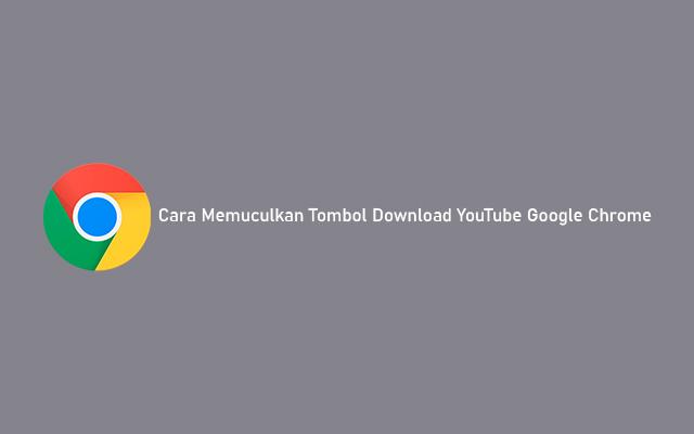 Cara Memunculkan Tombol Download di Youtube Google Chrome