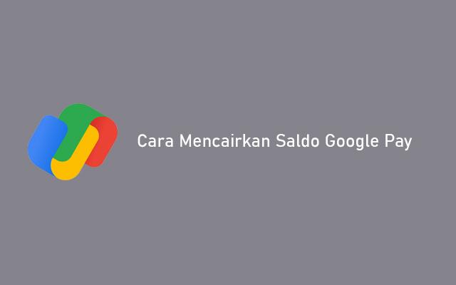Cara Mencairkan Saldo Google Pay