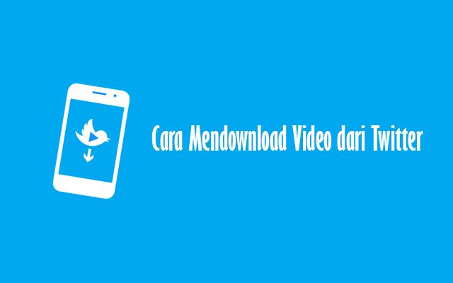 Cara Mendownload Video dari Twitter