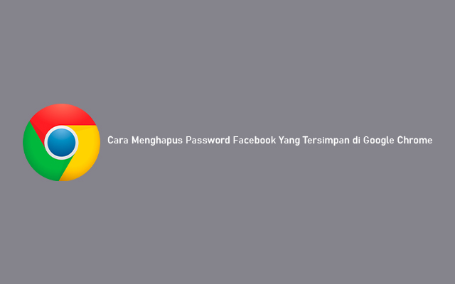 Cara Menghapus Password Facebook Yang Tersimpan di Google Chrome