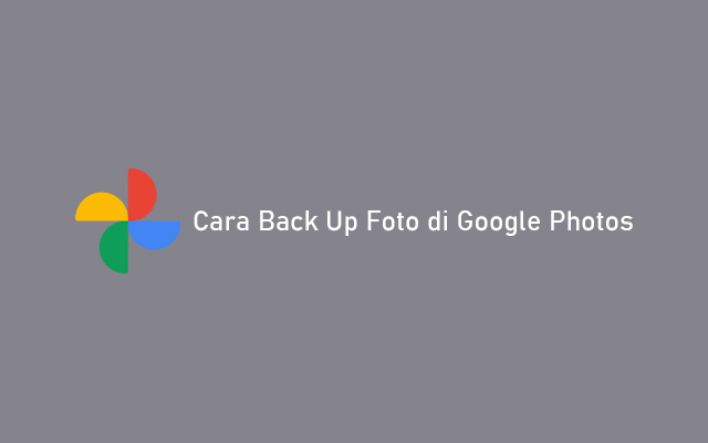 Cara Back Up Foto di Google Photos
