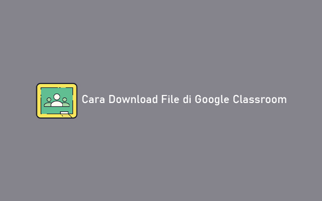 Cara Download File di Google Classroom