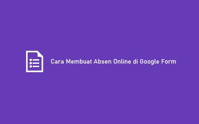 Cara Membuat Absen Online di Google Form
