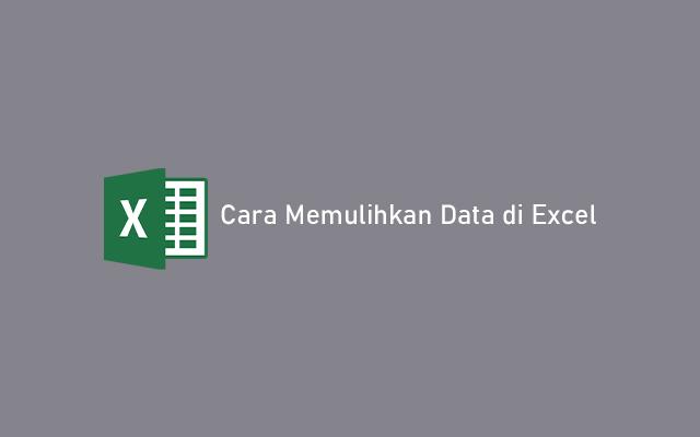 Cara Memulihkan Data di Excel
