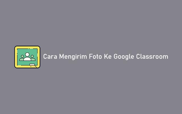 Cara Mengirim Foto ke Google Classroom