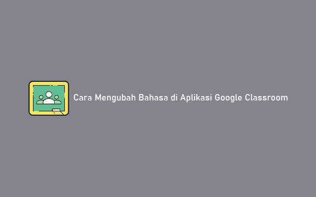 Cara Mengubah Bahasa di Aplikasi Google Classroom