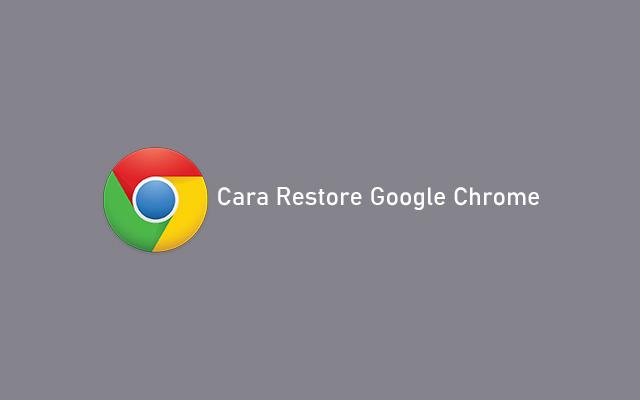 Cara Restore Google Chrome