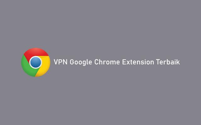 VPN Google Chrome Extension Terbaik