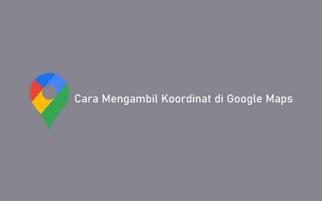 Cara Mengambil Koordinat di Google Maps