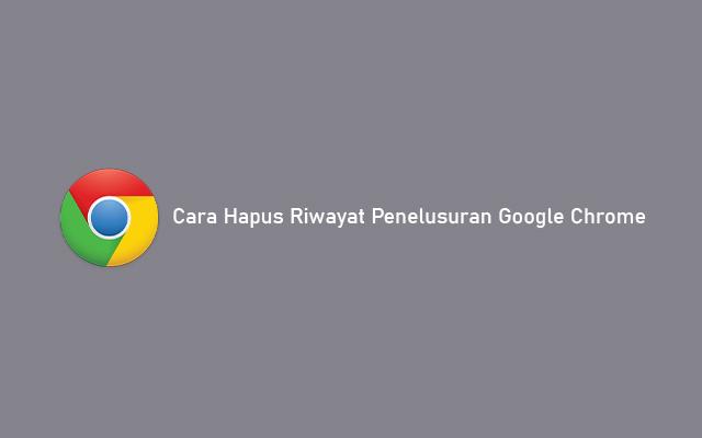Cara Hapus Riwayat Penelusuran Google Chrome