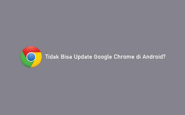 Tidak Bisa Update Google Chrome di Android